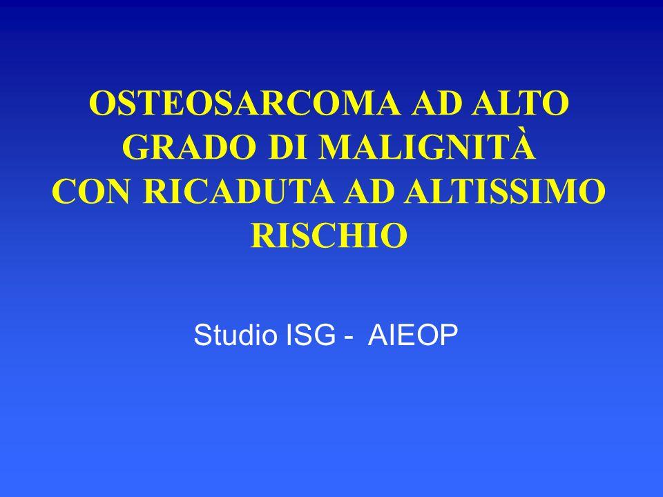 Studio ISG - AIEOP OSTEOSARCOMA AD ALTO GRADO DI MALIGNITÀ CON RICADUTA AD ALTISSIMO RISCHIO