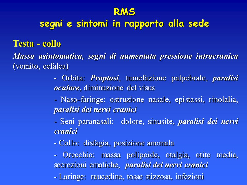 Testa - collo Massa asintomatica, segni di aumentata pressione intracranica (vomito, cefalea) - Orbita: Proptosi, tumefazione palpebrale, paralisi ocu