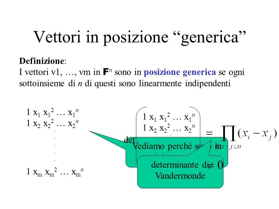 Vettori in posizione generica Definizione: I vettori v1, …, vm in F n sono in posizione generica se ogni sottoinsieme di n di questi sono linearmente