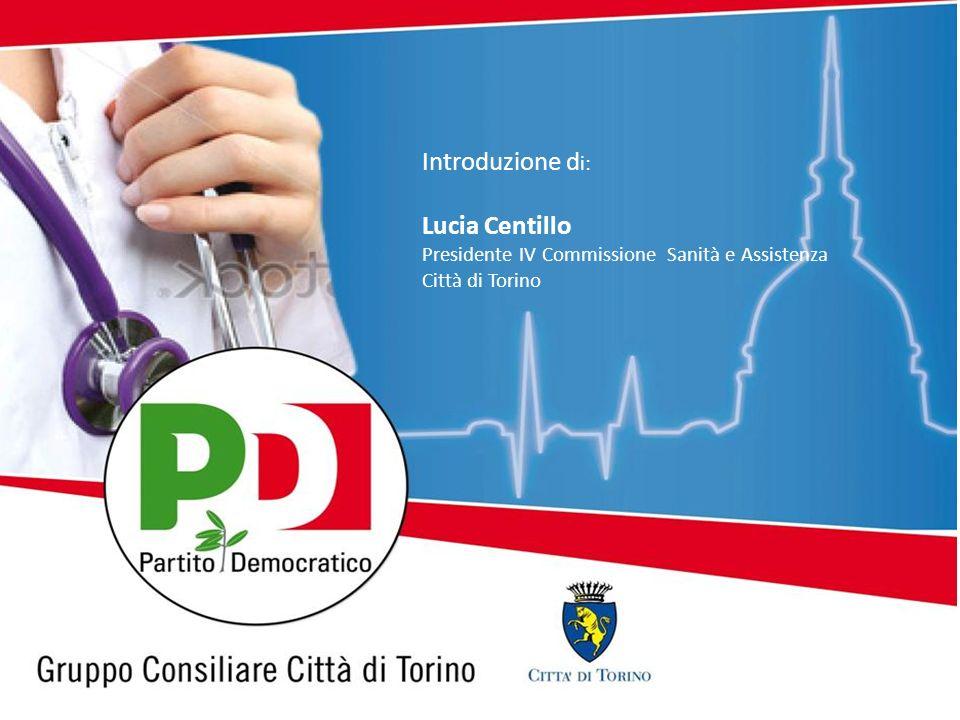 Introduzione d i: Lucia Centillo Presidente IV Commissione Sanità e Assistenza Città di Torino