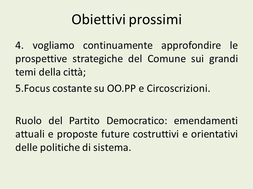 Obiettivi prossimi 4. vogliamo continuamente approfondire le prospettive strategiche del Comune sui grandi temi della città; 5.Focus costante su OO.PP