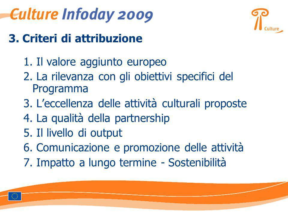 3. Criteri di attribuzione 1. Il valore aggiunto europeo 2. La rilevanza con gli obiettivi specifici del Programma 3. Leccellenza delle attività cultu
