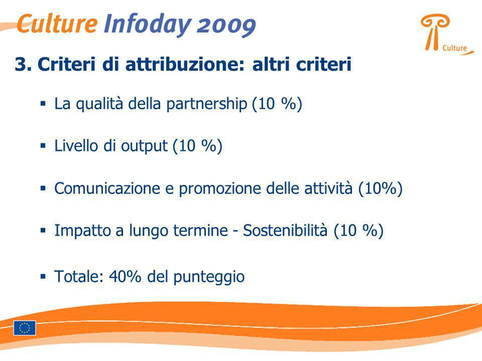 3. Criteri di attribuzione: altri criteri La qualità della partnership (10 %) Livello di output (10 %) Comunicazione e promozione delle attività (10%)