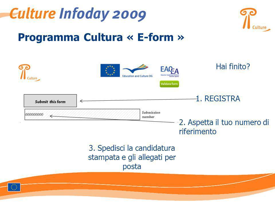 Programma Cultura « E-form » Hai finito? 1. REGISTRA 3. Spedisci la candidatura stampata e gli allegati per posta 2. Aspetta il tuo numero di riferime