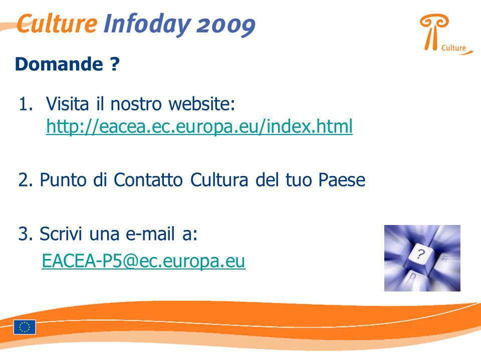 Domande ? 1.Visita il nostro website: http://eacea.ec.europa.eu/index.html http://eacea.ec.europa.eu/index.html 2. Punto di Contatto Cultura del tuo P