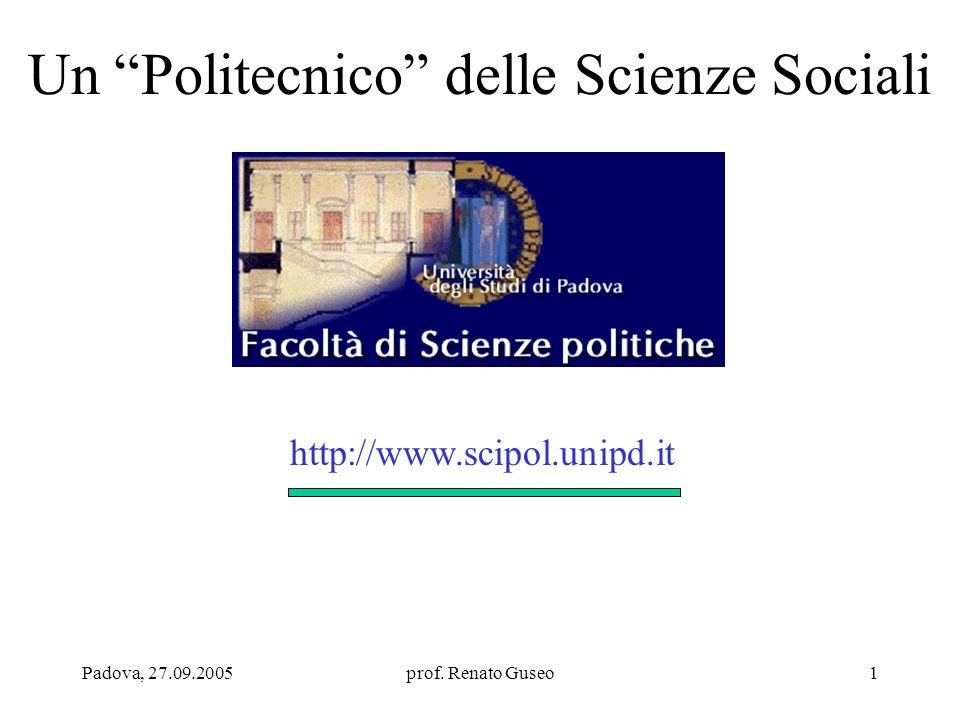 Padova, 27.09.2005prof. Renato Guseo1 Un Politecnico delle Scienze Sociali http://www.scipol.unipd.it