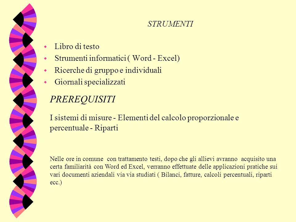 I STRUMENTI w Libro di testo w Strumenti informatici ( Word - Excel) w Ricerche di gruppo e individuali w Giornali specializzati PREREQUISITI I sistem