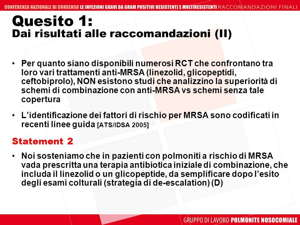 Quesito 1: Dai risultati alle raccomandazioni (II) Per quanto siano disponibili numerosi RCT che confrontano tra loro vari trattamenti anti-MRSA (line