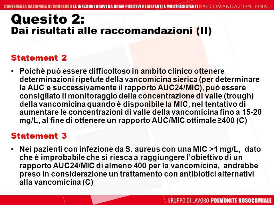 Quesito 2: Dai risultati alle raccomandazioni (II) Statement 2 Poichè può essere difficoltoso in ambito clinico ottenere determinazioni ripetute della