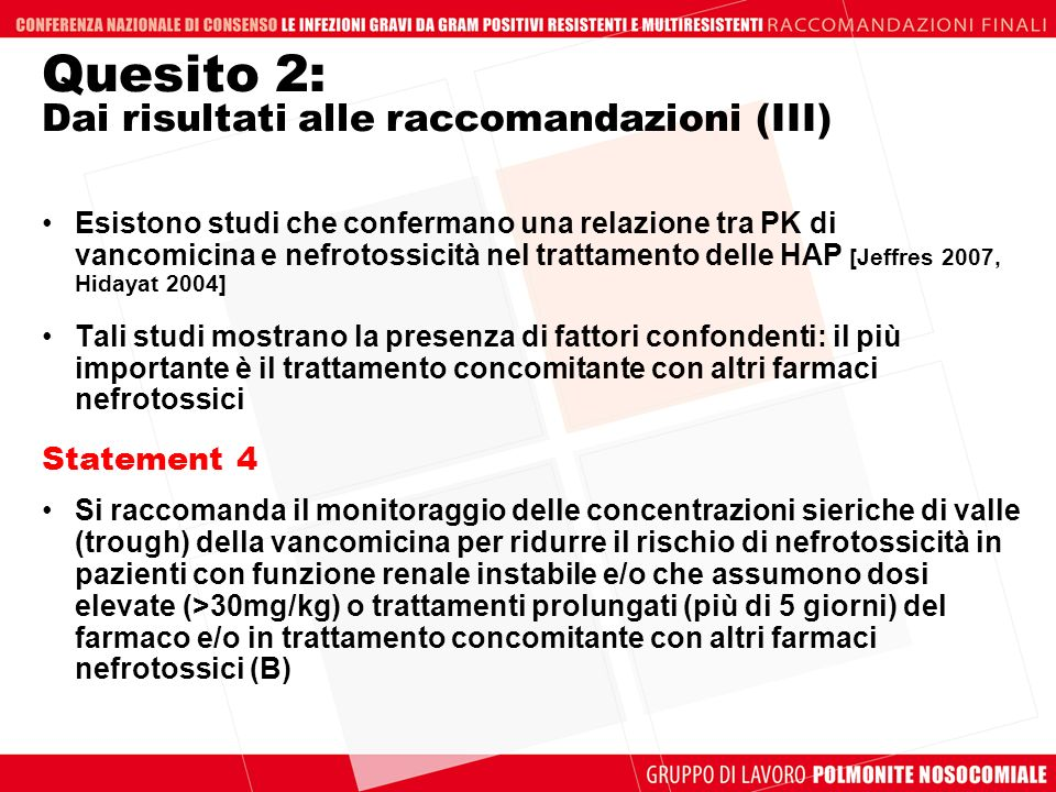 Quesito 2: Dai risultati alle raccomandazioni (III) Esistono studi che confermano una relazione tra PK di vancomicina e nefrotossicità nel trattamento