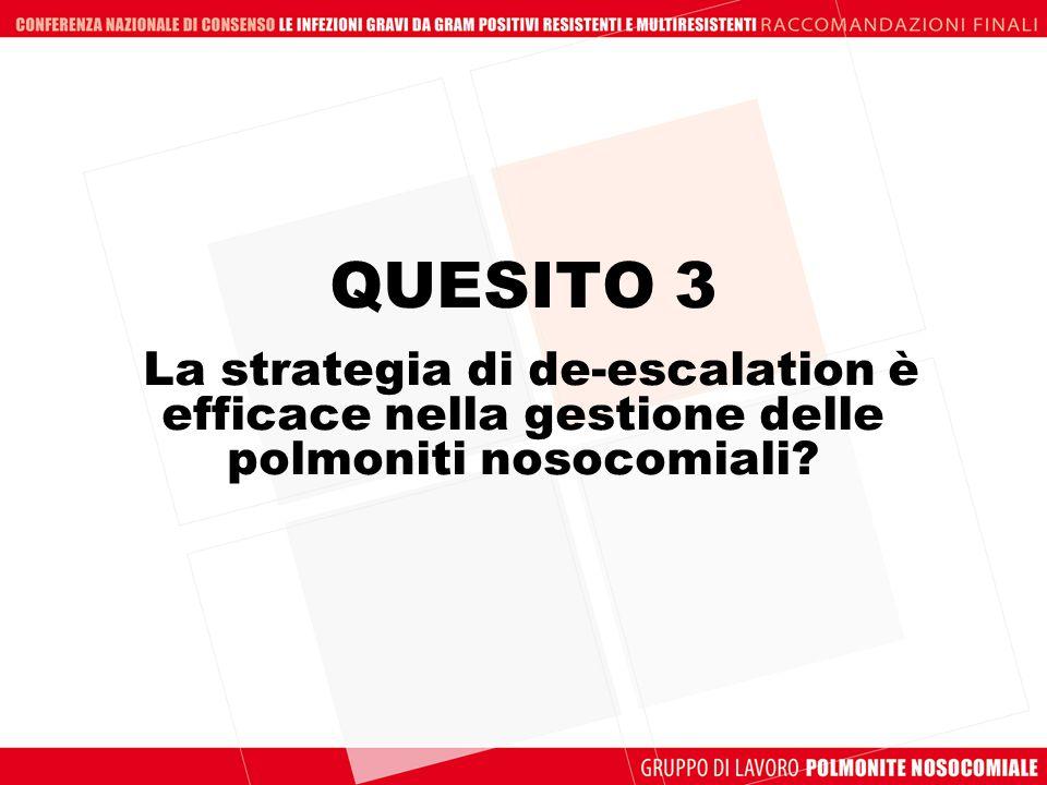 QUESITO 3 La strategia di de-escalation è efficace nella gestione delle polmoniti nosocomiali?