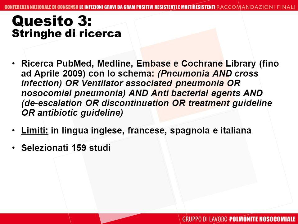 Quesito 3: Stringhe di ricerca Ricerca PubMed, Medline, Embase e Cochrane Library (fino ad Aprile 2009) con lo schema: (Pneumonia AND cross infection)