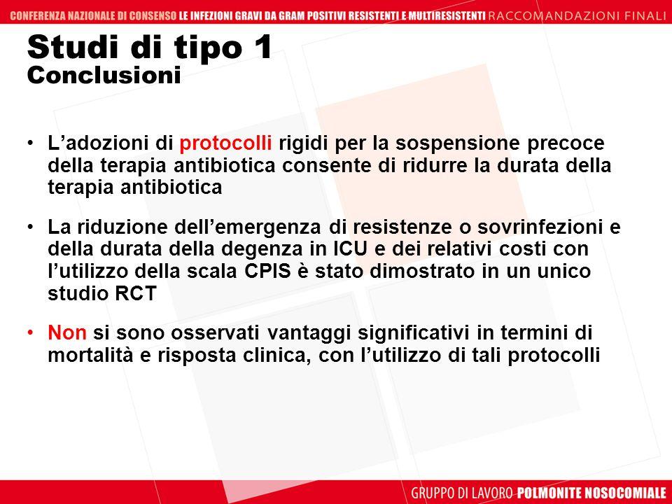 Studi di tipo 1 Conclusioni Ladozioni di protocolli rigidi per la sospensione precoce della terapia antibiotica consente di ridurre la durata della te