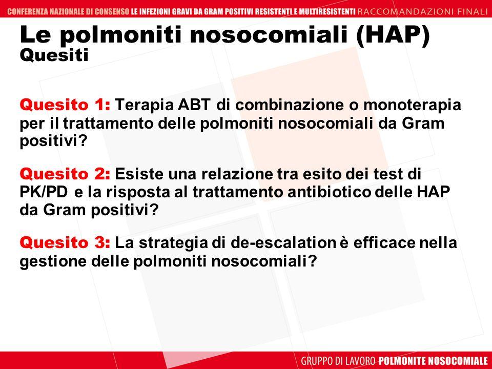 Le polmoniti nosocomiali (HAP) Quesiti Quesito 1: Terapia ABT di combinazione o monoterapia per il trattamento delle polmoniti nosocomiali da Gram pos