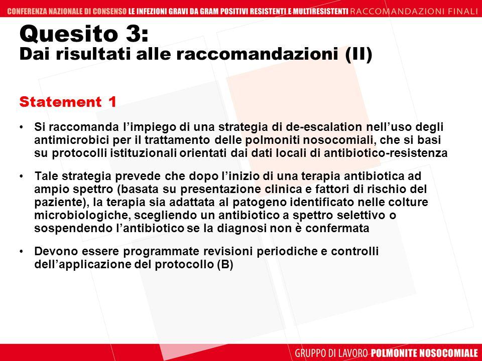 Quesito 3: Dai risultati alle raccomandazioni (II) Statement 1 Si raccomanda limpiego di una strategia di de-escalation nelluso degli antimicrobici pe