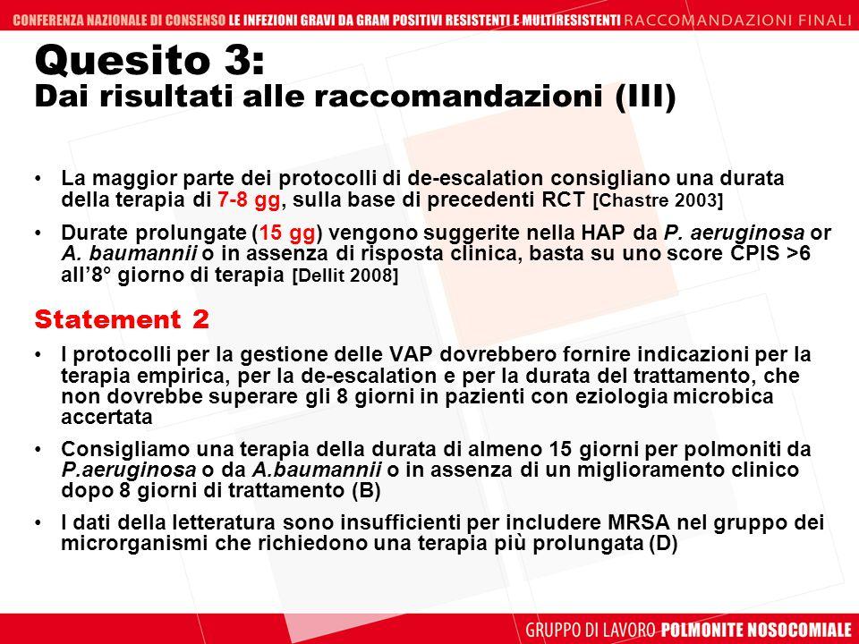 Quesito 3: Dai risultati alle raccomandazioni (III) La maggior parte dei protocolli di de-escalation consigliano una durata della terapia di 7-8 gg, s