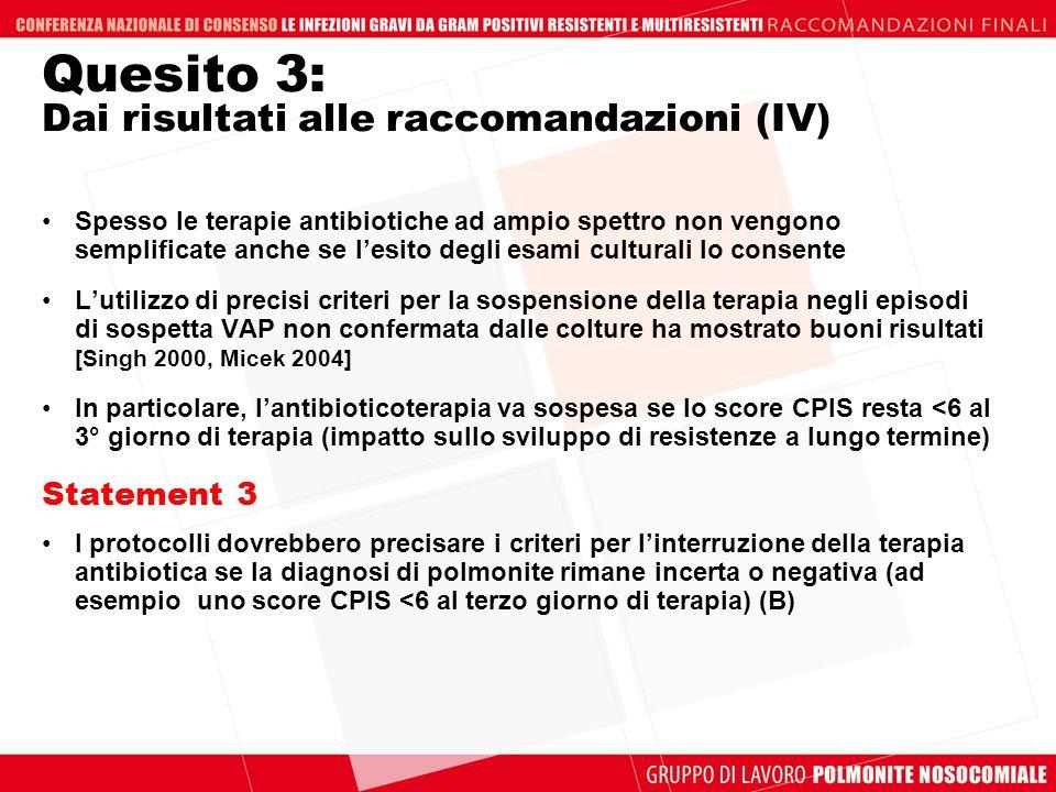 Quesito 3: Dai risultati alle raccomandazioni (IV) Spesso le terapie antibiotiche ad ampio spettro non vengono semplificate anche se lesito degli esam