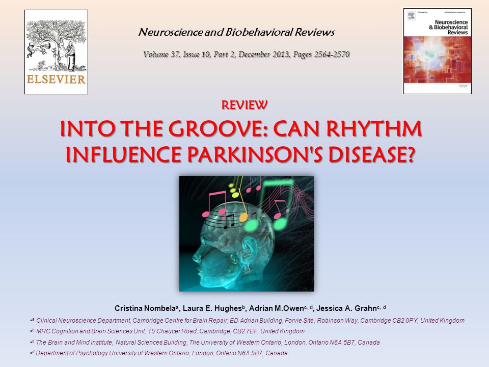 INTO THE GROOVE: CAN RHYTHM INFLUENCE PARKINSON'S DISEASE? Neuroscience and Biobehavioral Reviews Volume 37, Issue 10, Part 2, December 2013, Pages 25
