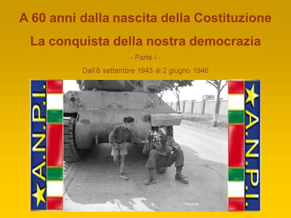 A 60 anni dalla nascita della Costituzione La conquista della nostra democrazia - Parte I - Dall8 settembre 1943 al 2 giugno 1946