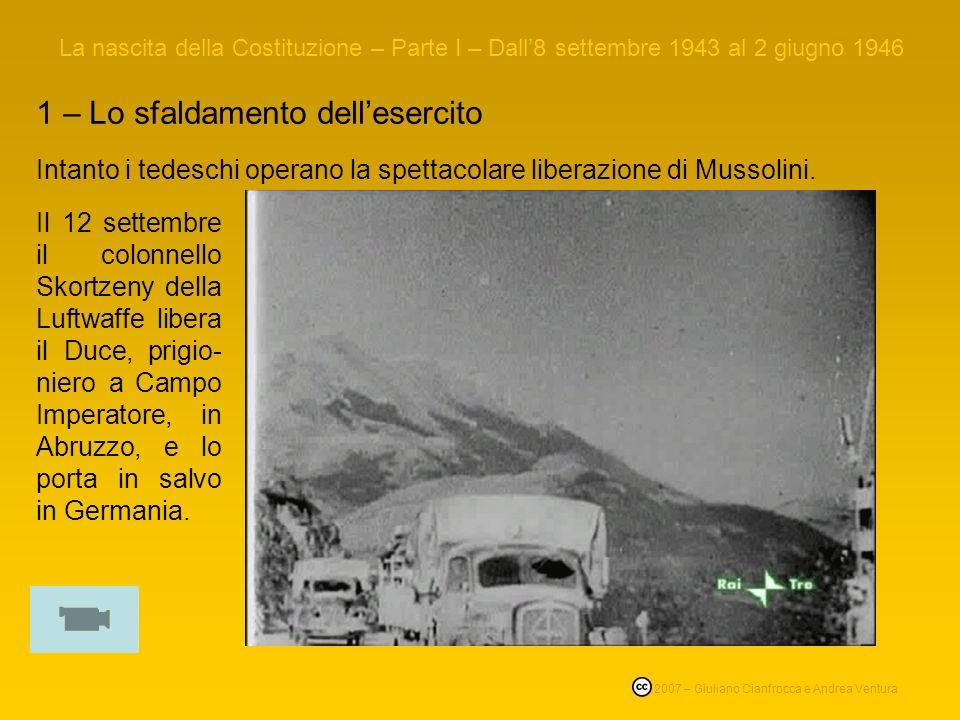 La nascita della Costituzione – Parte I – Dall8 settembre 1943 al 2 giugno 1946 1 – Lo sfaldamento dellesercito Intanto i tedeschi operano la spettacolare liberazione di Mussolini.