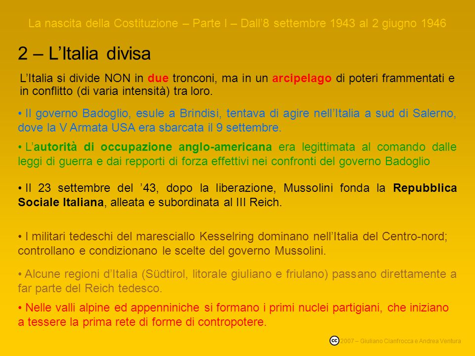 La nascita della Costituzione – Parte I – Dall8 settembre 1943 al 2 giugno 1946 2 – LItalia divisa LItalia si divide NON in due tronconi, ma in un arcipelago di poteri frammentati e in conflitto (di varia intensità) tra loro.