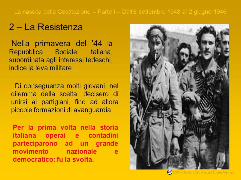 2 – La Resistenza La nascita della Costituzione – Parte I – Dall8 settembre 1943 al 2 giugno 1946 © 2007 – Giuliano Cianfrocca e Andrea Ventura Le for