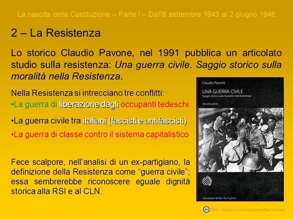 2 – La Resistenza La nascita della Costituzione – Parte I – Dall8 settembre 1943 al 2 giugno 1946 © 2007 – Giuliano Cianfrocca e Andrea Ventura Lo storico Claudio Pavone, nel 1991 pubblica un articolato studio sulla resistenza: Una guerra civile.