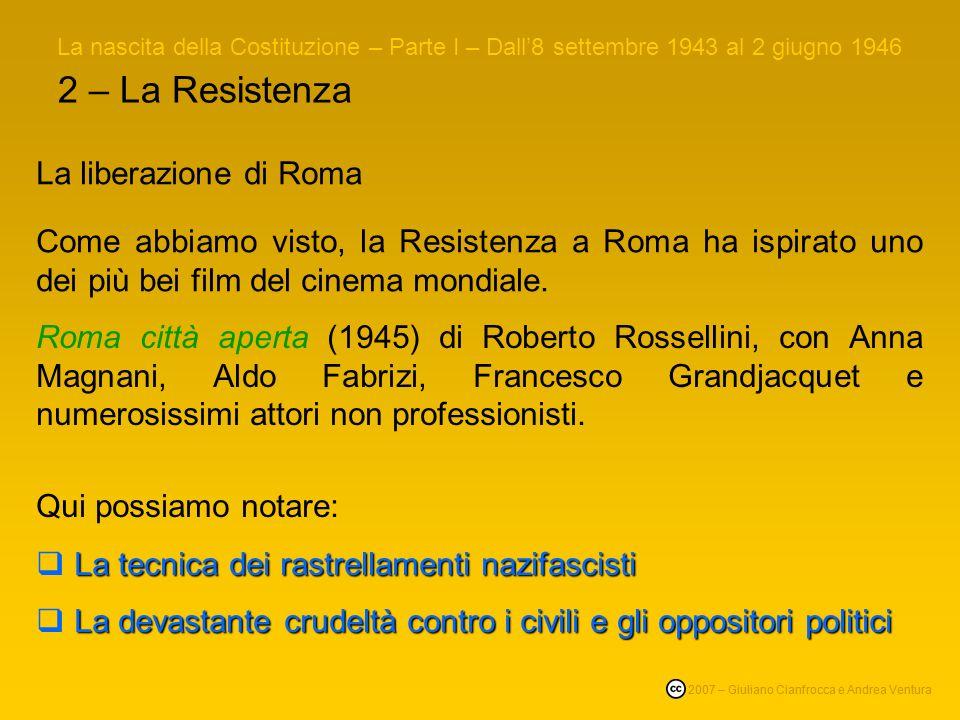 2 – La Resistenza Come abbiamo visto, la Resistenza a Roma ha ispirato uno dei più bei film del cinema mondiale.