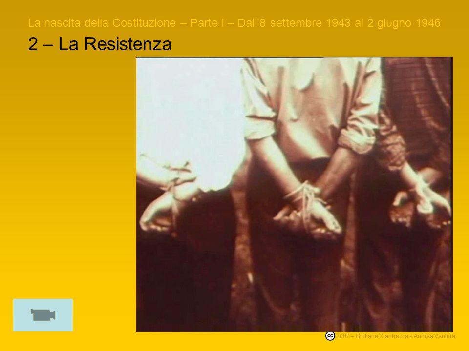2 – La Resistenza La nascita della Costituzione – Parte I – Dall8 settembre 1943 al 2 giugno 1946 © 2007 – Giuliano Cianfrocca e Andrea Ventura 2007 – Giuliano Cianfrocca e Andrea Ventura