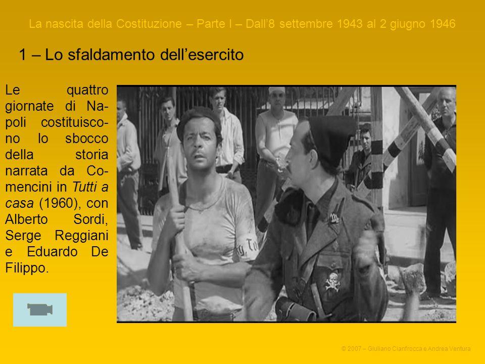 1 – Lo sfaldamento dellesercito La nascita della Costituzione – Parte I – Dall8 settembre 1943 al 2 giugno 1946 © 2007 – Giuliano Cianfrocca e Andrea