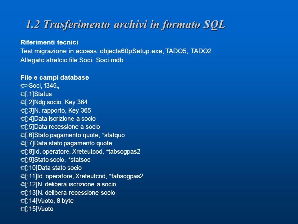 1.2 Trasferimento archivi in formato SQL Riferimenti tecnici Test migrazione in access: objects60pSetup.exe, TADO5, TADO2 Allegato stralcio file Soci: Soci.mdb File e campi database © >Soci, f345 © [;1]Status © [;2]Ndg socio, Key 364 © [;3]N.