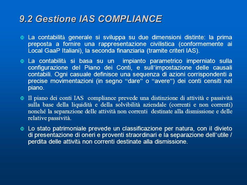 9.2 Gestione IAS COMPLIANCE La contabilit à generale si sviluppa su due dimensioni distinte: la prima preposta a fornire una rappresentazione civilistica (conformemente ai Local GaaP Italiani), la seconda finanziaria (tramite criteri IAS).