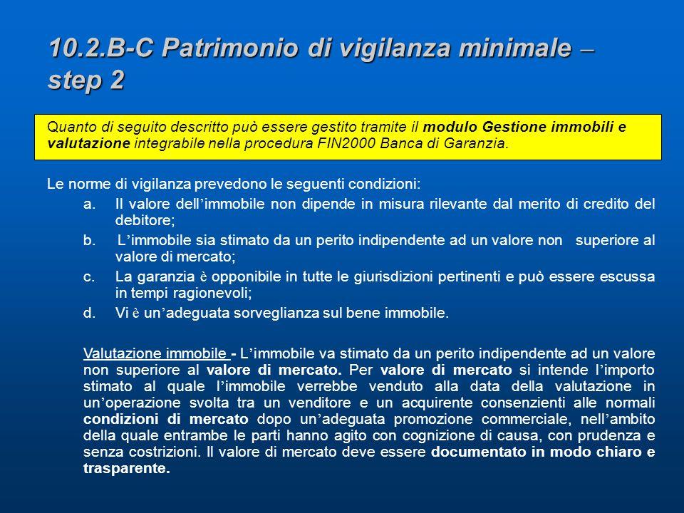 10.2.B-C Patrimonio di vigilanza minimale – step 2 Quanto di seguito descritto può essere gestito tramite il modulo Gestione immobili e valutazione integrabile nella procedura FIN2000 Banca di Garanzia.