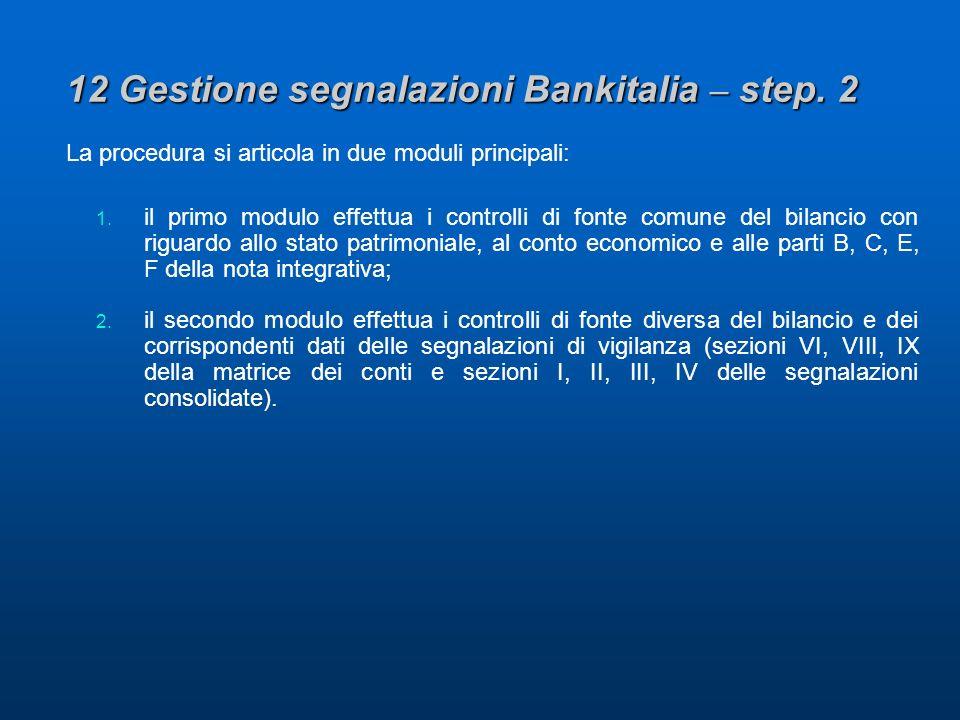 12 Gestione segnalazioni Bankitalia – step. 2 La procedura si articola in due moduli principali: 1.