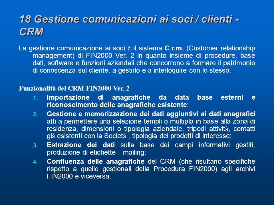 18 Gestione comunicazioni ai soci / clienti - CRM La gestione comunicazione ai soci è il sistema C.r.m.