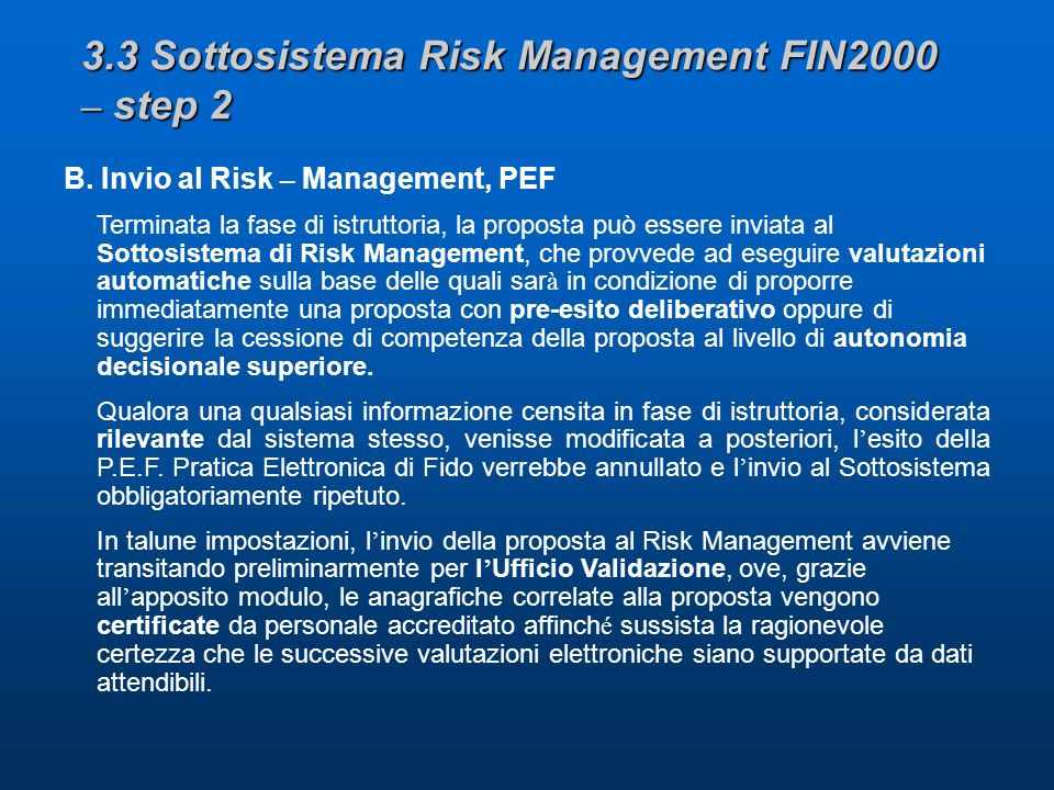 3.3 Sottosistema Risk Management FIN2000 – step 2 B. Invio al Risk – Management, PEF Terminata la fase di istruttoria, la proposta può essere inviata