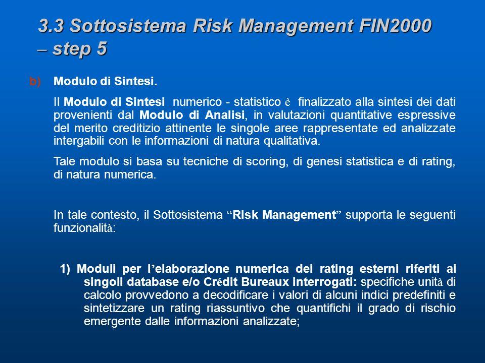 3.3 Sottosistema Risk Management FIN2000 – step 5 b)Modulo di Sintesi. Il Modulo di Sintesi numerico - statistico è finalizzato alla sintesi dei dati