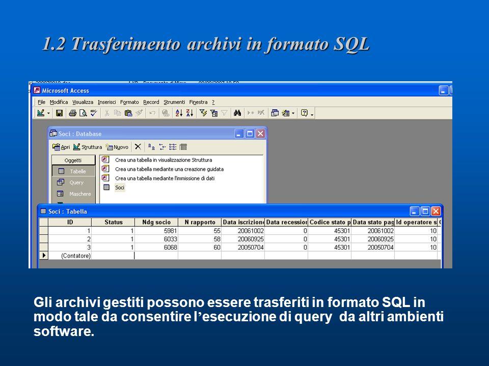 1.2 Trasferimento archivi in formato SQL Gli archivi gestiti possono essere trasferiti in formato SQL in modo tale da consentire l esecuzione di query da altri ambienti software.