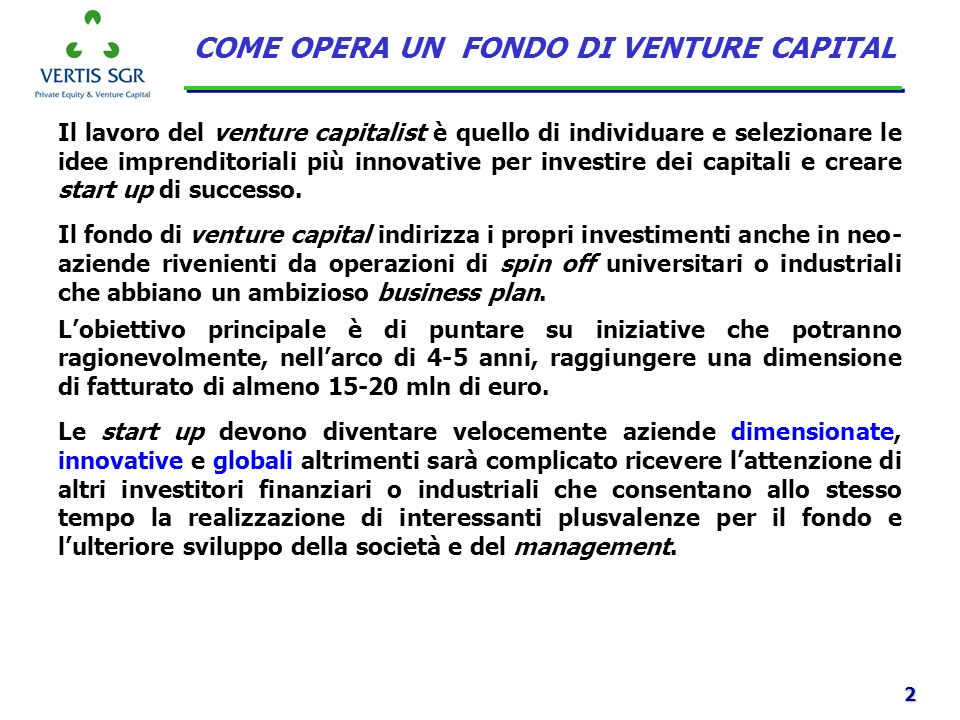 2 Il lavoro del venture capitalist è quello di individuare e selezionare le idee imprenditoriali più innovative per investire dei capitali e creare st