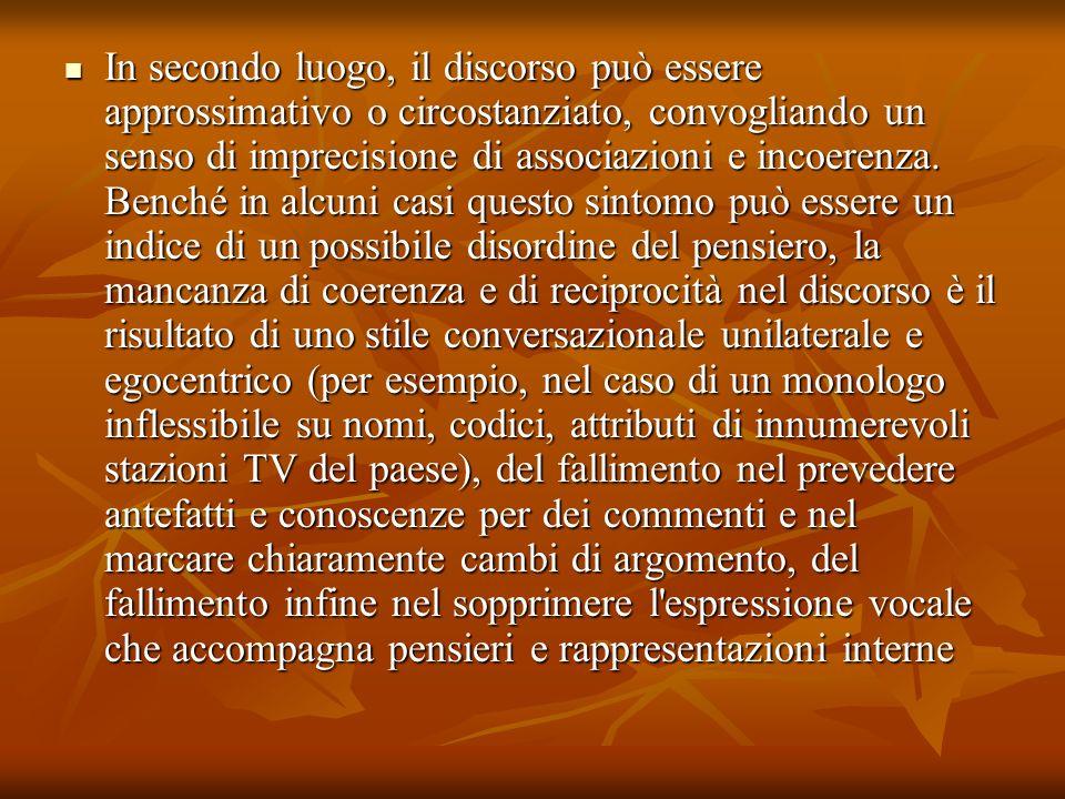In secondo luogo, il discorso può essere approssimativo o circostanziato, convogliando un senso di imprecisione di associazioni e incoerenza. Benché i