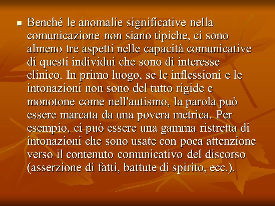 Benché le anomalie significative nella comunicazione non siano tipiche, ci sono almeno tre aspetti nelle capacità comunicative di questi individui che
