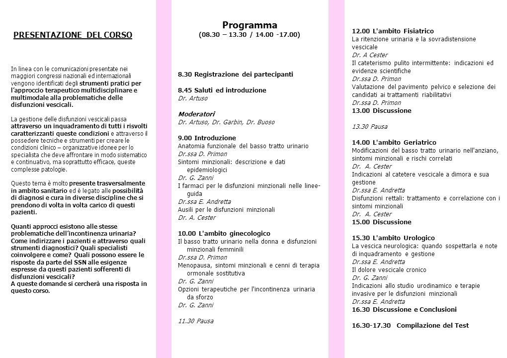 Programma (08.30 – 13.30 / 14.00 -17.00) 8.30 Registrazione dei partecipanti 8.45 Saluti ed introduzione Dr. Artuso Moderatori Dr. Artuso, Dr. Garbin,