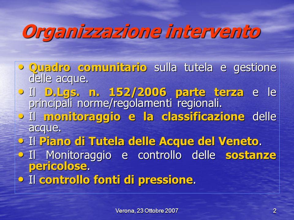 Verona, 23 Ottobre 20073 Direttiva 2000/60/CE La Direttiva 2000/60/CE Water Framework Directive (WFD) del 23/10/2000 che istituisce un quadro per lazione comunitaria nel campo della politica delle acque stabilisce i principi per una politica sostenibile della gestione delle acque.