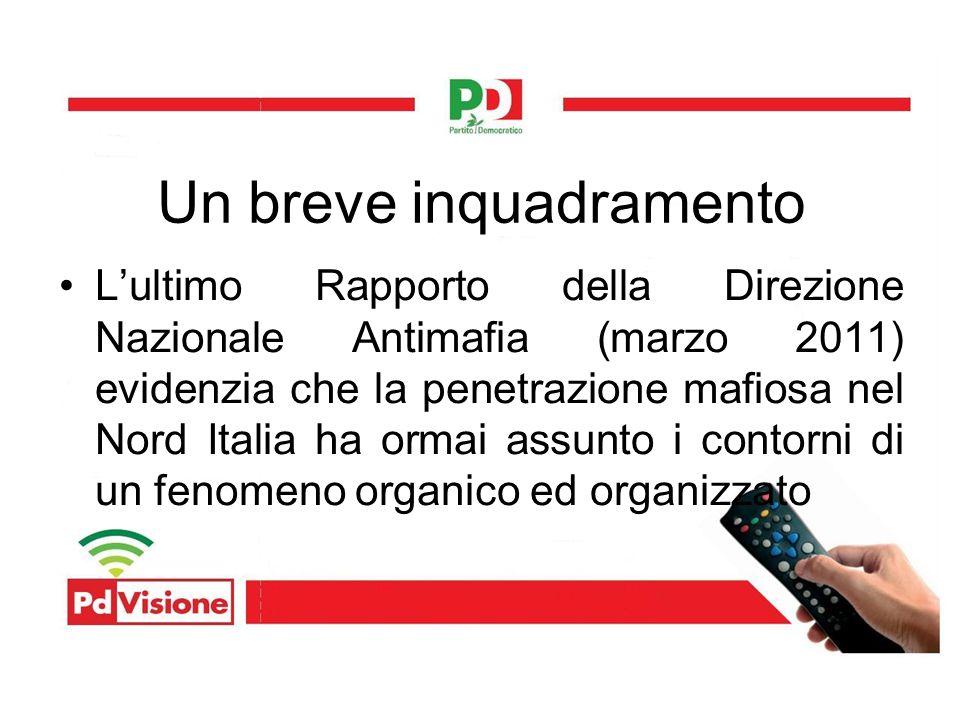 Lultimo Rapporto della Direzione Nazionale Antimafia (marzo 2011) evidenzia che la penetrazione mafiosa nel Nord Italia ha ormai assunto i contorni di un fenomeno organico ed organizzato Un breve inquadramento
