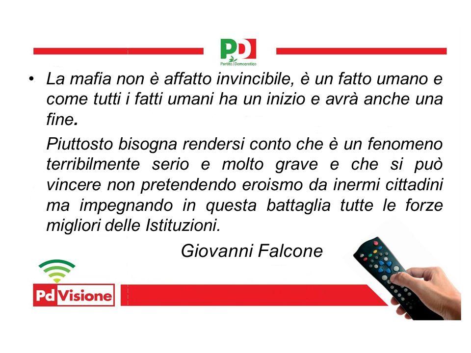 La mafia non è affatto invincibile, è un fatto umano e come tutti i fatti umani ha un inizio e avrà anche una fine.