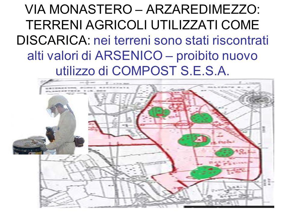 22 VIA MONASTERO – ARZAREDIMEZZO: TERRENI AGRICOLI UTILIZZATI COME DISCARICA: nei terreni sono stati riscontrati alti valori di ARSENICO – proibito nu