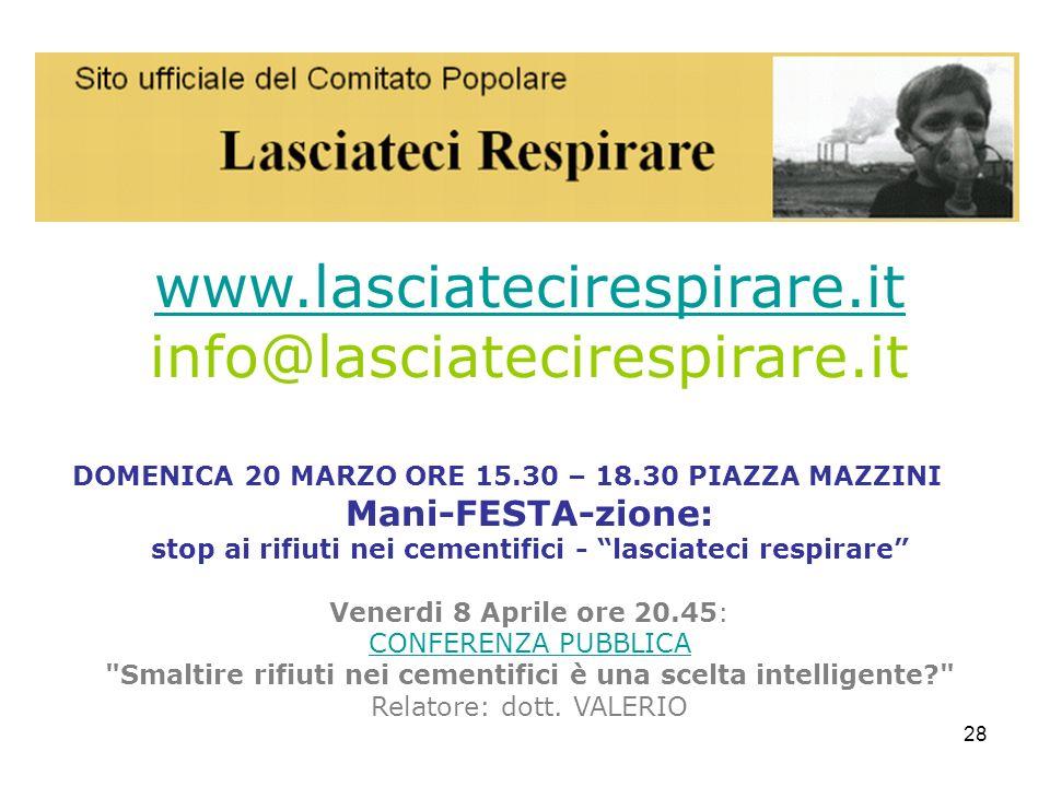 28 www.lasciatecirespirare.it info@lasciatecirespirare.it DOMENICA 20 MARZO ORE 15.30 – 18.30 PIAZZA MAZZINI Mani-FESTA-zione: stop ai rifiuti nei cem