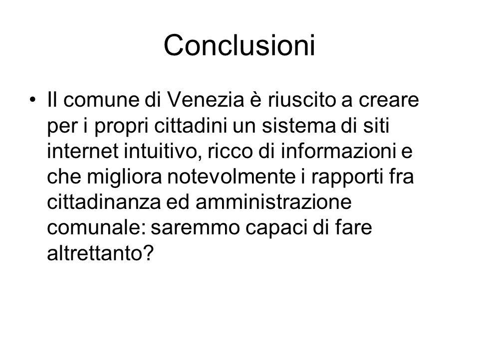 Conclusioni Il comune di Venezia è riuscito a creare per i propri cittadini un sistema di siti internet intuitivo, ricco di informazioni e che miglior