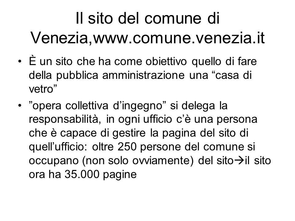 Il sito del comune di Venezia,www.comune.venezia.it È un sito che ha come obiettivo quello di fare della pubblica amministrazione una casa di vetro op