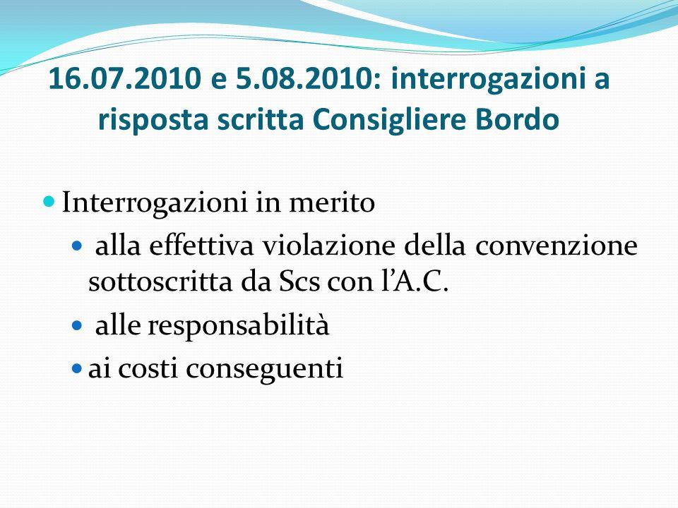 16.07.2010 e 5.08.2010: interrogazioni a risposta scritta Consigliere Bordo Interrogazioni in merito alla effettiva violazione della convenzione sottoscritta da Scs con lA.C.